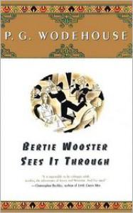 Bertie Wooster Sees It Through - P.G. Wodehouse