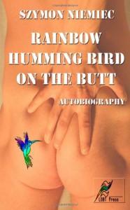 Rainbow Humming Bird on the Butt: Autobiography - Szymon Niemiec