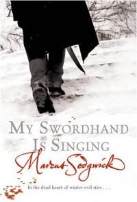 My Swordhand Is Singing - Marcus Sedgewick