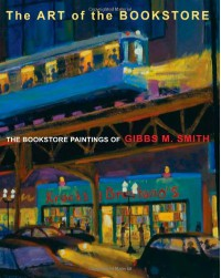 Art of the Bookstore, The: The Bookstore Paintings of Gibbs M Smith - Gibbs M. Smith