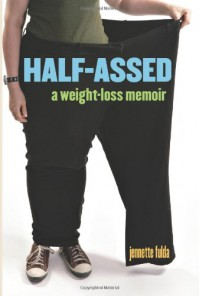 Half-Assed: A Weight-Loss Memoir - Jennette Fulda