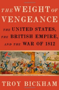 The Weight of Vengeance: The United States, the British Empire, and the War of 1812 - Troy Bickham