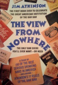 The View from Nowhere: The Only Bar Guide You'll Ever Want--Or Need - Jim Atkinson