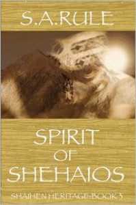 Spirit of Shehaios - Shaihen Heritage Book 3 - S.A. Rule, Sue Rule