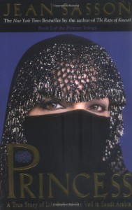 Princess: A True Story of Life Behind the Veil in Saudi Arabia - Jean Sasson