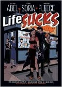 Life Sucks - Jessica Abel, Gabe Soria, Warren Pleece