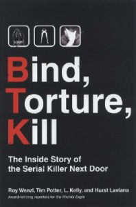 Bind, Torture, Kill: the inside story of the serial killer next door - Roy Wenzl,  L. Kelly,  Tim Potter,  & Hurst Laviana