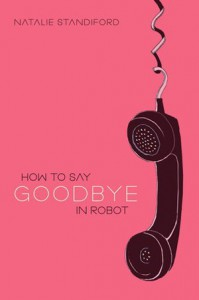 How To Say Goodbye In Robot - Natalie Standiford