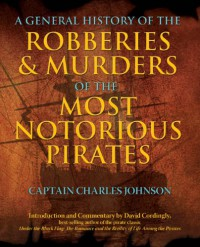 A General History of the Robberies & Murders of the Most Notorious Pirates - Captain Charles Johnson