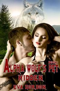 Alpha Wolf's Pet, Hidden - Eva Gordon