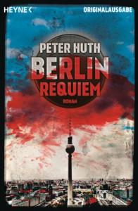 Berlin Requiem: Roman - Peter Huth