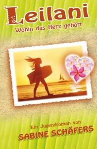 Leilani: Wohin das Herz gehört - Sabine Schäfers, Stefanie Pappon