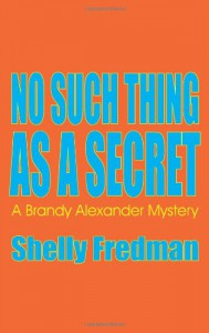 No Such Thing As A Secret: A Brandy Alexander Mystery - Shelly Fredman