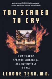 Too Scared To Cry: Psychic Trauma In Childhood - Lenore Terr
