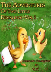 The Adventures Of Two Little Ducklings - Vol 1 (Complete Collection;Perfect for Bedtime;Beautifully Illustrated Children's Picture Book) - K. K.
