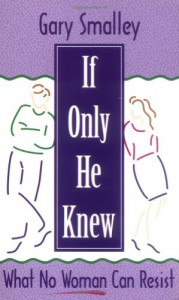 If Only He Knew: What No Woman Can Resist - Gary Smalley, Norma Smalley