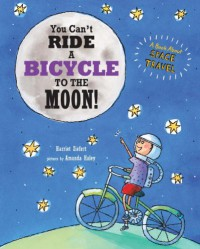You Can't Ride A Bicycle To The Moon - Amanda Haley, Harriet Ziefert