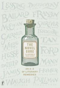 The Novel Cure, An A-Z of Literary Remedies - Ella Berthoud, Susan Elderkin
