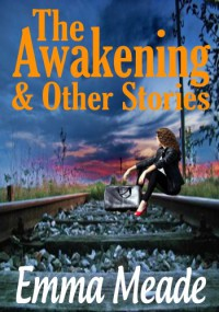 The Awakening & Other Stories - Emma Meade