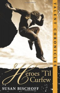 Heroes 'Til Curfew: A Talent Chronicles Novel - Susan Bischoff