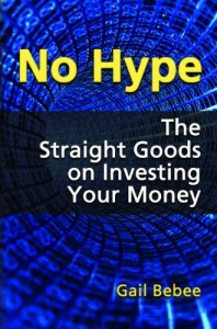 No Hype The Straight Goods on Investing Your Money - Gail Bebee