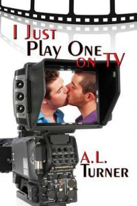I Just Play One On TV - A.L. Turner