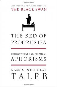 The Bed of Procrustes: Philosophical and Practical Aphorisms - Nassim Nicholas Taleb