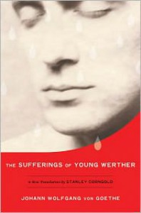 The Sufferings of Young Werther - Johann Wolfgang von Goethe, Stanley Corngold