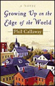 Growing Up on the Edge of the World - Phil Callaway