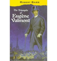 The Triumphs of Eugene Valmont - Robert Barr