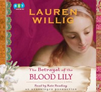 The Betrayal of the Blood Lily  - Lauren Willig, Kate Reading