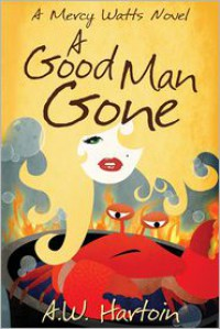 A Good Man Gone: A Mercy Watts Mystery - A.W. Hartoin
