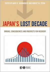Japan's Lost Decade: Origins, Consequences and Prospects for Recovery - Gary R. Saxonhouse