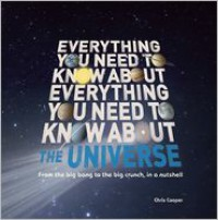 Everything You Need to Know About the Universe: The big bang, the big crunch and everything in between - Chris Cooper