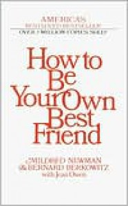 How to Be Your Own Best Friend - Mildred Newman, Jean Owen, Bernard Berkowitz