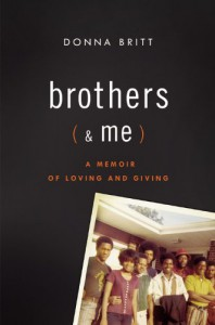 Brothers (and Me): A Memoir of Loving and Giving - Donna Britt