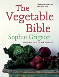 The Vegetable Bible: The Definitive Guide - Sophie Grigson