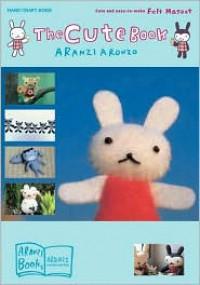 The Cute Book - Aranzi Aronzo