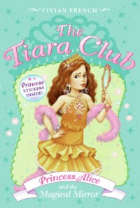 Princess Alice and the Magical Mirror - Vivian French, Sarah Gibb
