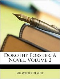 Dorothy Forster: A Novel, Volume 2 - Walter Besant