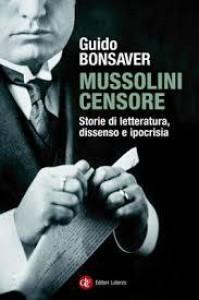 Mussolini censore. Storie di letteratura, dissenso e ipocrisia. - Guido Bonsaver
