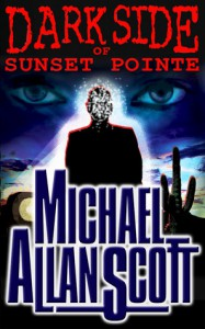 Dark Side of Sunset Pointe: A Lance Underphal Mystery (Volume 1) - Michael Allan Scott