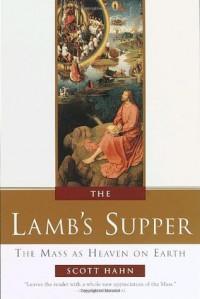 The Lamb's Supper: The Mass as Heaven on Earth - Scott Hahn, Benedict J. Groeschel