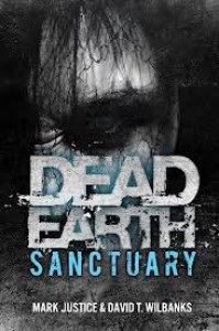 Dead Earth: Sanctuary - Mark Justice, David T. Wilbanks