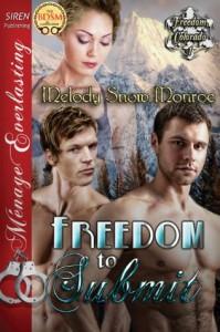 Freedom to Submit [Freedom, Colorado 1] (Siren Publishing Menage Everlasting) - Melody Snow Monroe
