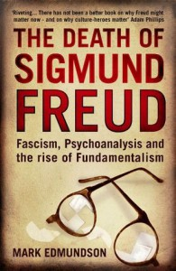 The Death of Sigmund Freud: Fascism, Psychoanalysis and the Rise of Fundamentalism - Mark Edmundson