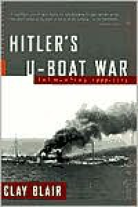 Hitler's U-Boat War: The Hunters, 1939-1942 - Clay Blair Jr.