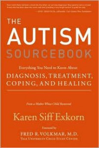 The Autism Sourcebook: Everything You Need to Know About Diagnosis, Treatment, Coping, and Healing--from a Mother Whose Child Recovered - Karen Siff Exkorn,  Foreword by Fred R. Volkmar