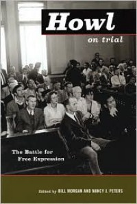Howl on Trial: The Battle for Free Expression - Bill Morgan, Nancy J. Peters
