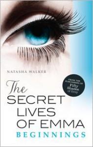 The Secret Lives of Emma: Beginnings - Natasha Walker